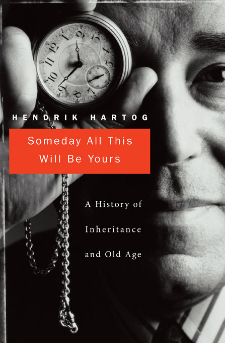 Cover: Someday All This Will Be Yours: A History of Inheritance and Old Age, from Harvard University Press