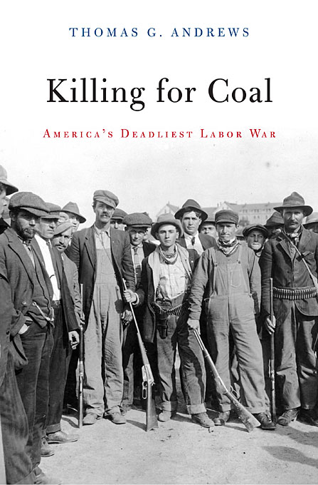 Cover: Killing for Coal: America's Deadliest Labor War, from Harvard University Press