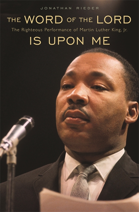 Cover: The Word of the Lord Is Upon Me: The Righteous Performance of Martin Luther King, Jr., from Harvard University Press