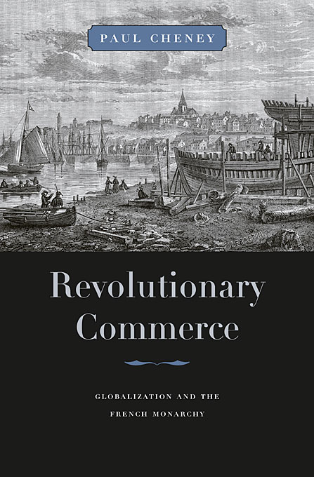 Cover: Revolutionary Commerce: Globalization and the French Monarchy, from Harvard University Press