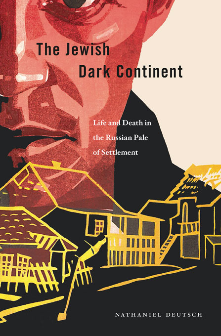 Cover: The Jewish Dark Continent: Life and Death in the Russian Pale of Settlement, from Harvard University Press