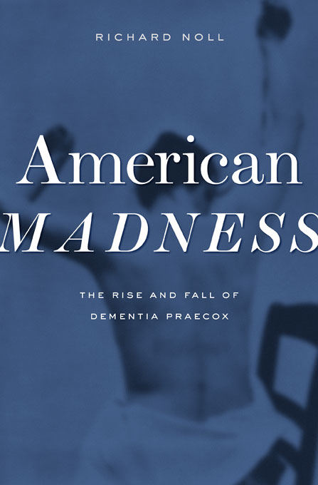 Cover: American Madness: The Rise and Fall of Dementia Praecox, from Harvard University Press