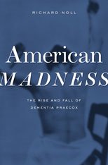 Cover: American Madness: The Rise and Fall of Dementia Praecox