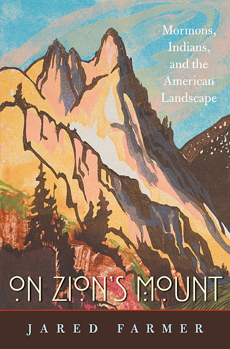 Cover: On Zion's Mount: Mormons, Indians, and the American Landscape, from Harvard University Press
