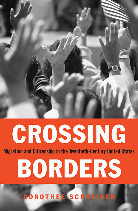 Cover: Crossing Borders: Migration and Citizenship in the Twentieth-Century United States, from Harvard University Press