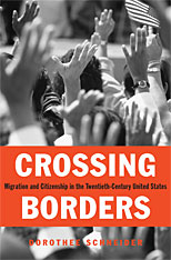 Cover: Crossing Borders: Migration and Citizenship in the Twentieth-Century United States