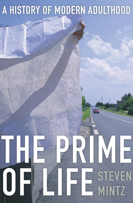 Cover: The Prime of Life: A History of Modern Adulthood, from Harvard University Press