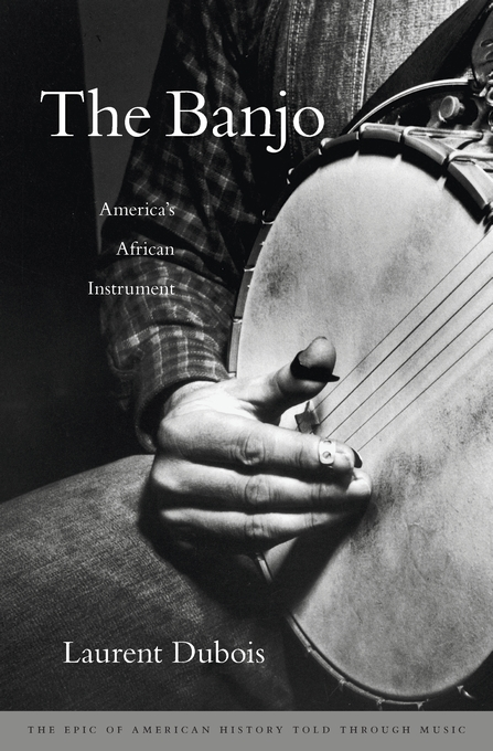 Cover: The Banjo: America's African Instrument, from Harvard University Press