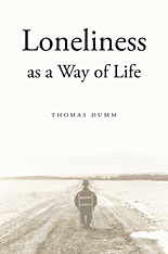 Jacket: Loneliness as a Way of Life, by Thomas Dumm, from Harvard University Press