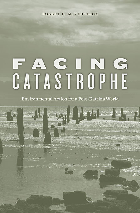Cover: Facing Catastrophe: Environmental Action for a Post-Katrina World, from Harvard University Press