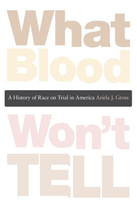 Cover: What Blood Won't Tell: A History of Race on Trial in America, from Harvard University Press