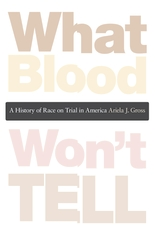 Cover: What Blood Won't Tell: A History of Race on Trial in America