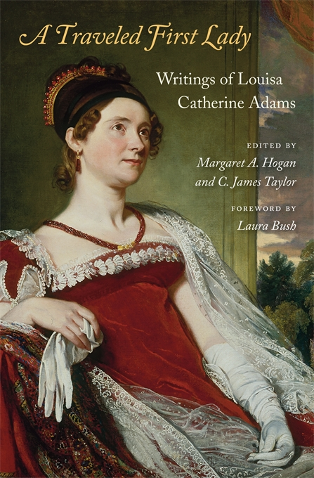 Cover: A Traveled First Lady: Writings of Louisa Catherine Adams, from Harvard University Press