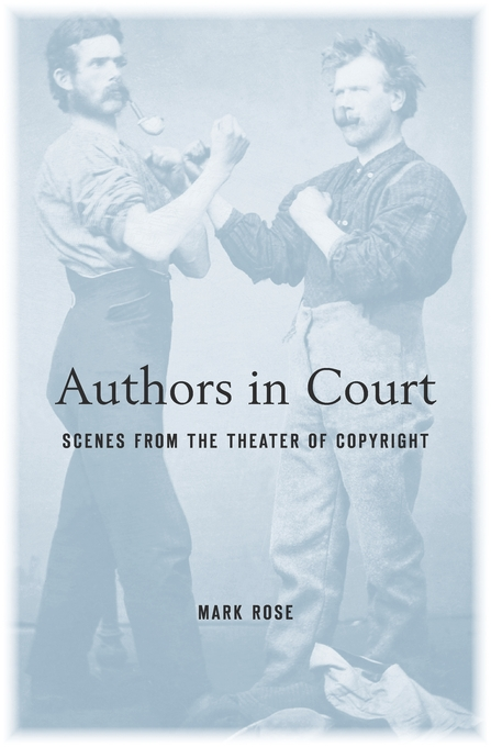 Cover: Authors in Court: Scenes from the Theater of Copyright, from Harvard University Press