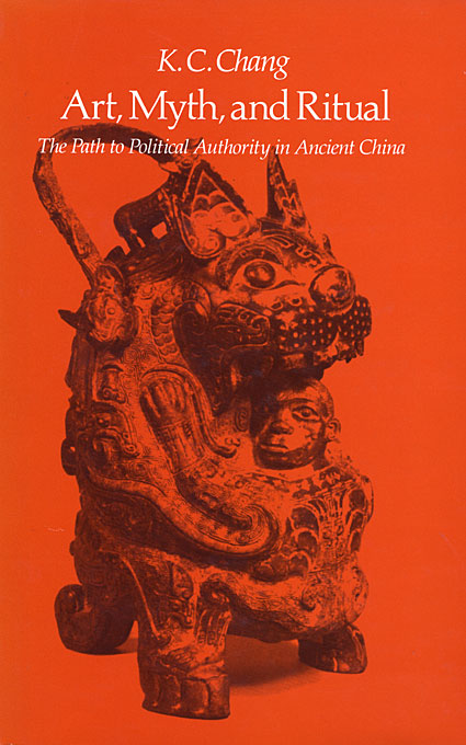 Cover: Art, Myth and Ritual: The Path to Political Authority in Ancient China, from Harvard University Press