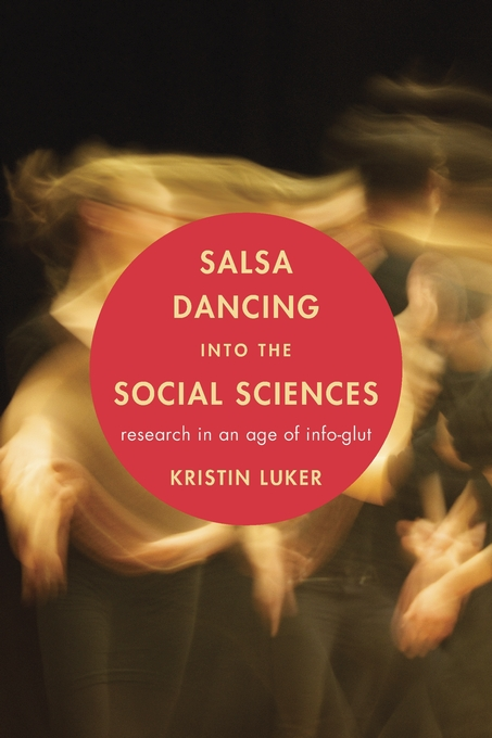Cover: Salsa Dancing into the Social Sciences: Research in an Age of Info-glut, by Kristin Luker, from Harvard University Press