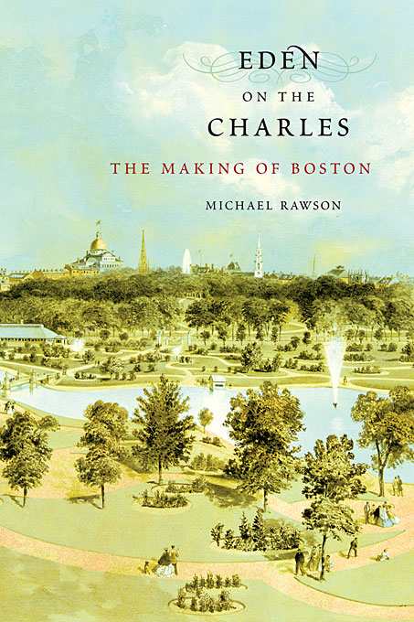 Cover: Eden on the Charles: The Making of Boston, from Harvard University Press