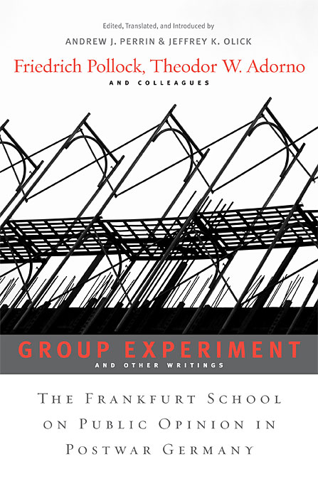 Cover: <i>Group Experiment</i> and Other Writings: The Frankfurt School on Public Opinion in Postwar Germany, from Harvard University Press