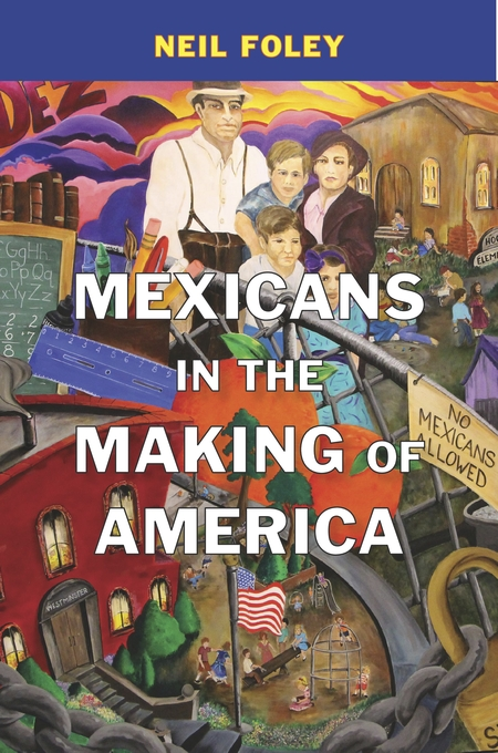 Cover: Mexicans in the Making of America, from Harvard University Press