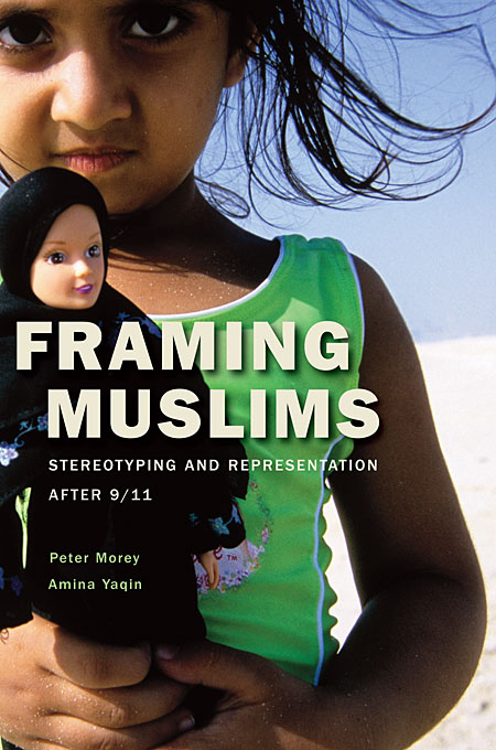 Cover: Framing Muslims: Stereotyping and Representation after 9/11, from Harvard University Press