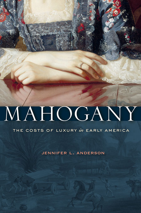 Cover: Mahogany: The Costs of Luxury in Early America, from Harvard University Press