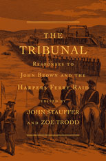 Cover: The Tribunal: Responses to John Brown and the Harpers Ferry Raid, edited by John Stauffer and Zoe Trodd, from Harvard University Press