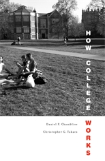 Cover: How College Works, by Daniel F. Chambliss and Christopher G. Takacs, from Harvard University Press