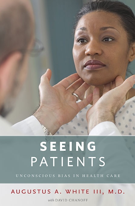 Cover: Seeing Patients: Unconscious Bias in Health Care, from Harvard University Press