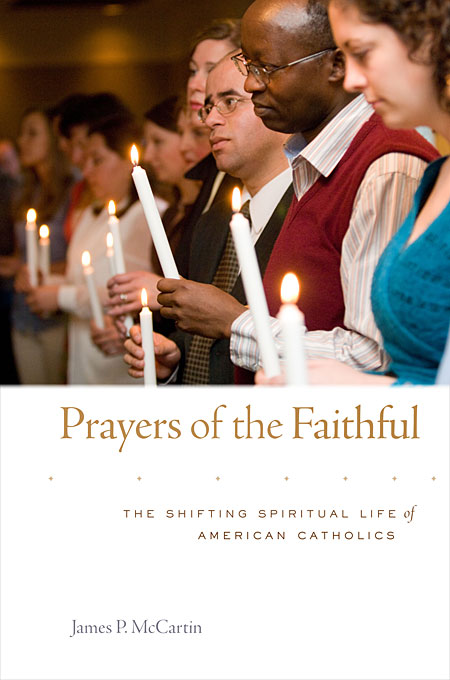 Cover: Prayers of the Faithful: The Shifting Spiritual Life of American Catholics, from Harvard University Press