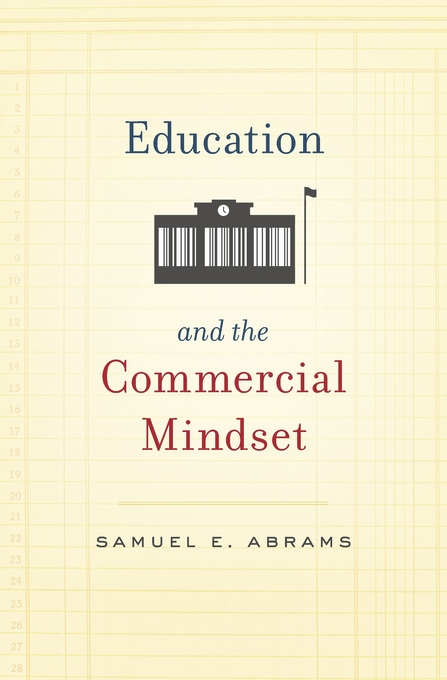 Cover: Education and the Commercial Mindset, from Harvard University Press
