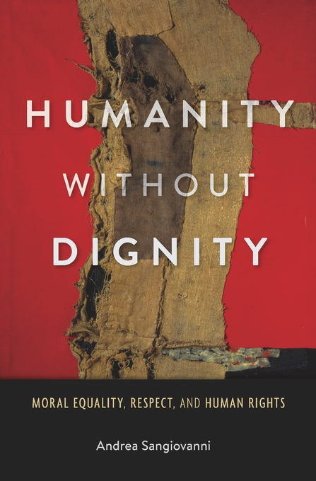 Cover: Humanity without Dignity: Moral Equality, Respect, and Human Rights, from Harvard University Press