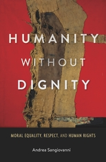 Cover: Humanity without Dignity: Moral Equality, Respect, and Human Rights