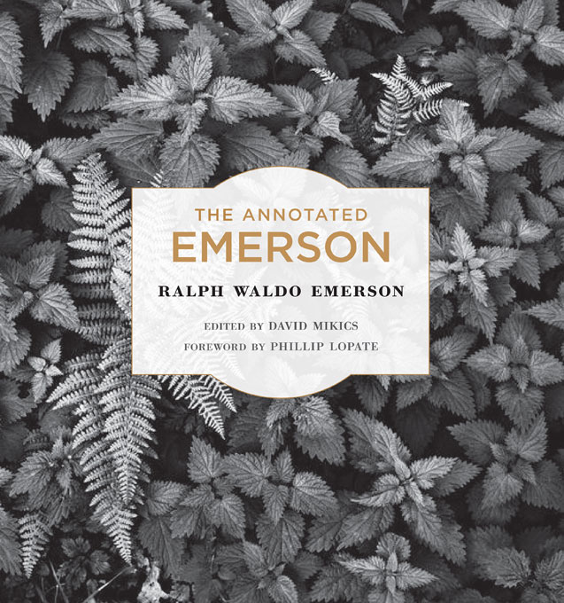Cover: The Annotated Emerson, by Ralph Waldo Emerson, edited by David Mikics, with a Foreword by Phillip Lopate, from Harvard University Press