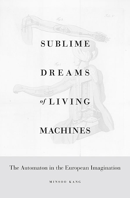 Cover: Sublime Dreams of Living Machines: The Automaton in the European Imagination, from Harvard University Press
