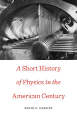 Cover: A Short History of Physics in the American Century
