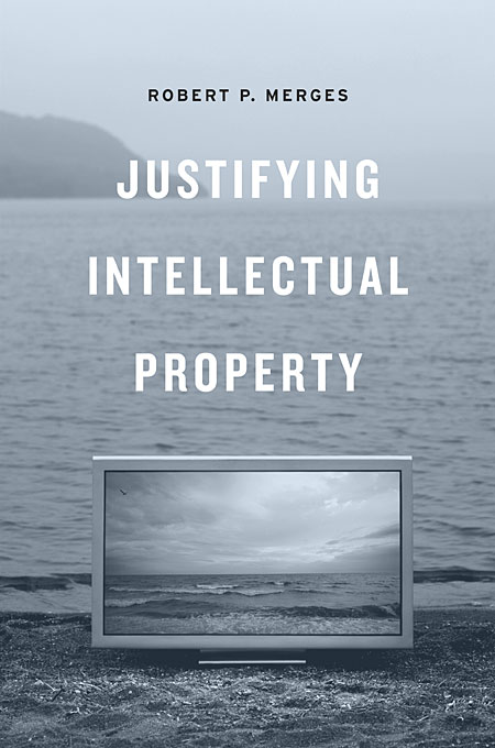 Cover: Justifying Intellectual Property, from Harvard University Press