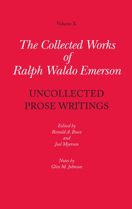 Cover: Collected Works of Ralph Waldo Emerson, Volume X: Uncollected Prose Writings, from Harvard University Press