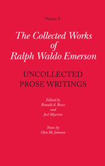 Cover: Collected Works of Ralph Waldo Emerson, Volume X: Uncollected Prose Writings, by Ralph Waldo Emerson, edited by Ronald A. Bosco and Joel Myerson, with notes by Glen M. Johnson, from Harvard University Press