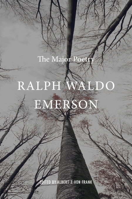 Cover: Ralph Waldo Emerson: The Major Poetry, by Ralph Waldo Emerson, edited by Albert J. von Frank, from Harvard University Press