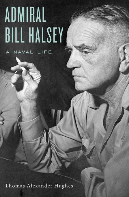 Cover: Admiral Bill Halsey: A Naval Life, from Harvard University Press