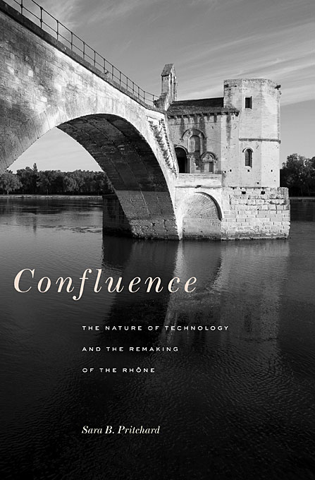 Cover: Confluence: The Nature of Technology and the Remaking of the Rhône, from Harvard University Press