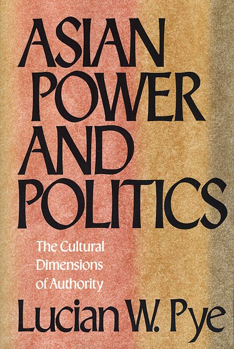 Asian Power and Politics — Lucian W. Pye | Harvard University Press