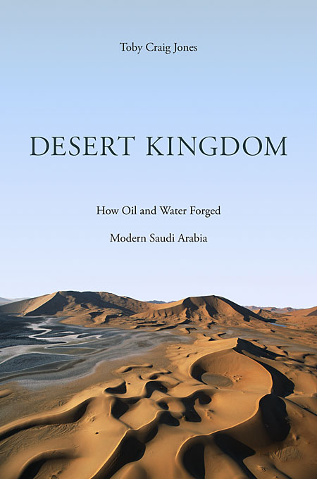 Cover: Desert Kingdom: How Oil and Water Forged Modern Saudi Arabia, from Harvard University Press
