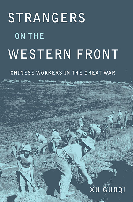 Cover: Strangers on the Western Front: Chinese Workers in the Great War, from Harvard University Press