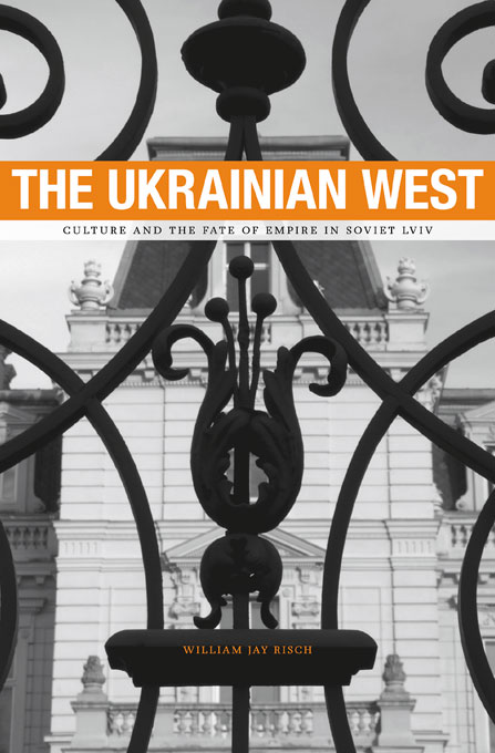 Cover: The Ukrainian West: Culture and the Fate of Empire in Soviet Lviv, from Harvard University Press