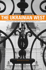 Cover: The Ukrainian West: Culture and the Fate of Empire in Soviet Lviv