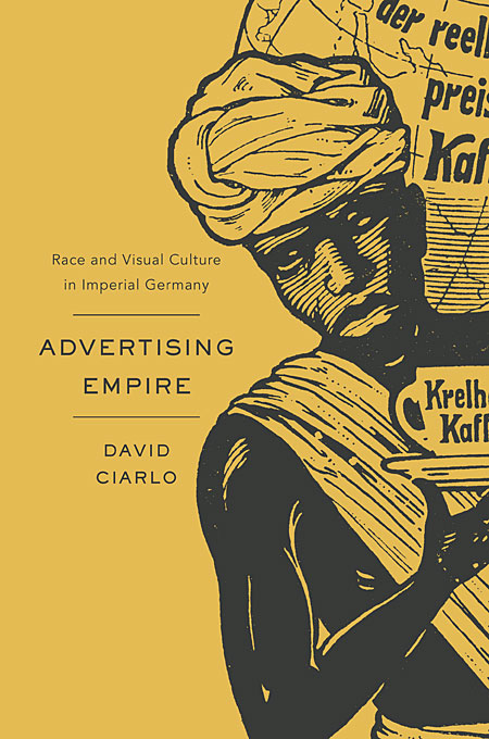 Cover: Advertising Empire: Race and Visual Culture in Imperial Germany, from Harvard University Press