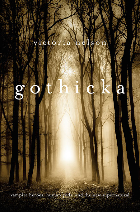 Cover: Gothicka: Vampire Heroes, Human Gods, and the New Supernatural, from Harvard University Press