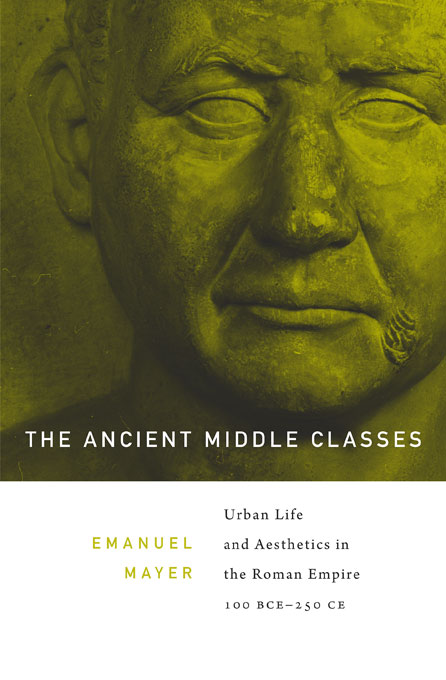 Cover: The Ancient Middle Classes: Urban Life and Aesthetics in the Roman Empire, 100 BCE–250 CE , from Harvard University Press