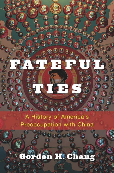 Cover: Fateful Ties: A History of America's Preoccupation with China, from Harvard University Press